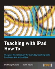 Teaching with iPad How-To ebook by Shubhangi Harsha, Sumit Kataria