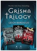 The Grisha Trilogy - Shadow and Bone, Siege and Strom, Ruin and Rising ebook by Leigh Bardugo