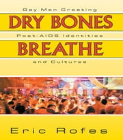 Dry Bones Breathe - Gay Men Creating Post-AIDS Identities and Cultures ebook by John Dececco, Phd