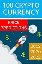 100 Crypto Currency Price Predictions: 2018, 2020, 2022 ebook by Robert Pemberton