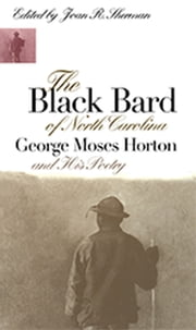 The Black Bard of North Carolina - George Moses Horton and His Poetry ebook by Joan R. Sherman