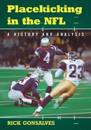 Placekicking in the NFL - A History and Analysis ebook by Rick Gonsalves