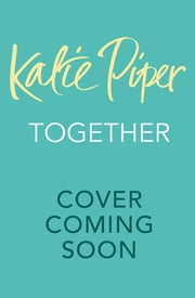 Together - Everything I've Learned about Relationships ebook by Katie Piper