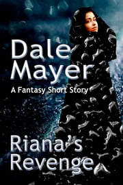 Riana's Revenge - A Fantasy Short Story ebook by Dale Mayer