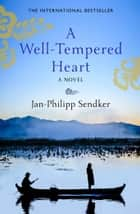 A Well-Tempered Heart 電子書 by Jan-Philipp Sendker