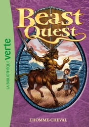 Beast Quest 04 - L'homme-cheval ebook by Adam Blade