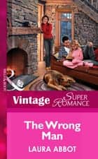 The Wrong Man (Mills & Boon Vintage Superromance) (Single Father, Book 3) ebook by Laura Abbot