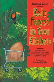 Rain Forest in Your Kitchen - The Hidden Connection Between Extinction And Your Supermarket ebook by Martin Teitel,Jeremy Rifkin