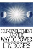 Self-Development and the Way to Power ebook by L. W. Rogers