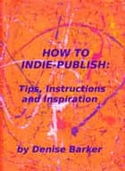 How To Indie Publish ebook by Denise Barker