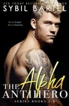 The Alpha Antihero Series: Books 1-2 - The Alpha Antihero Series ebook by Sybil Bartel
