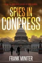 Spies in Congress - Inside the Democrats' Covered-Up Cyber Scandal ebook by Frank Miniter
