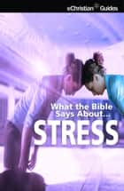What the Bible Says About Stress ebook by eChristian