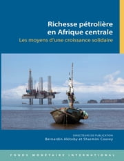 Oil Wealth in Central Africa: Policies for Inclusive Growth ebook by Sharmini  Ms. Coorey, Bernardin  Mr. Akitoby