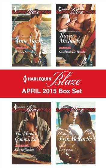 Harlequin Blaze April 2015 Box Set - Wicked Secrets\The Mighty Quinns: Eli\Good with His Hands\Deep Focus ebook by Anne Marsh,Kate Hoffmann,Tanya Michaels,Erin McCarthy