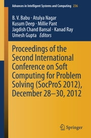 Proceedings of the Second International Conference on Soft Computing for Problem Solving (SocProS 2012), December 28-30, 2012 ebook by B. V. Babu,Atulya Nagar,Kusum Deep,Millie Pant,Jagdish Chand Bansal,Kanad Ray,Umesh Gupta