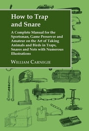 HOW TO TRAP AND SNARE ebook by WILLIAM CARNEGIE