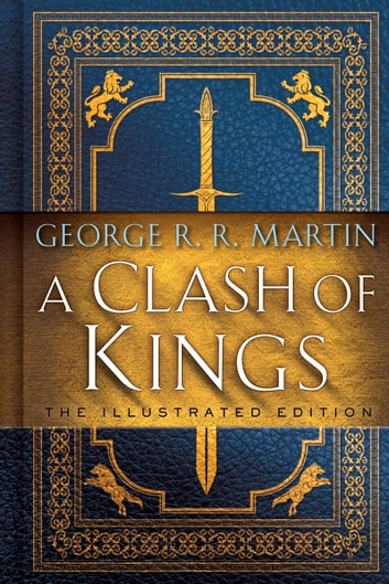 A Clash of Kings: The Illustrated Edition - A Song of Ice and Fire: Book Two ebook by George R. R. Martin