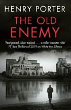 The Old Enemy - Uber-topical spy fiction from a master of the genre ebook by