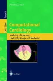 Computational Cardiology - Modeling of Anatomy, Electrophysiology, and Mechanics ebook by Frank B. Sachse