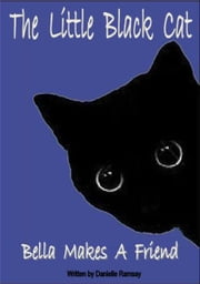The Little Black Cat: Bella makes a Friend ebook by Danielle Ramsay