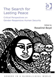 The Search for Lasting Peace - Critical Perspectives on Gender-Responsive Human Security ebook by Dr Rosalind Boyd,Professor Pauline Gardiner Barber,Professor Marianne H Marchand,Professor Jane Parpart