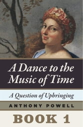 A Question of Upbringing - Book 1 of A Dance to the Music of Time ebook by Anthony Powell