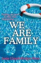 We Are Family ebook by Josie Lloyd, Emlyn Rees