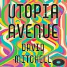 Utopia Avenue - The Number One Sunday Times Bestseller audiobook by David Mitchell