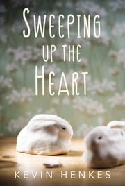 Sweeping Up the Heart ebook by Kevin Henkes