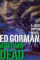 The Autumn Dead: A Jack Dwyer Series Mystery ebook by Ed Gorman