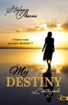 My Destiny : l'intégrale ebook by Stefany Thorne