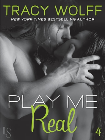 Play Me #4: Play Me Real ebook by Tracy Wolff