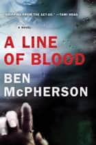 A Line of Blood - A Novel ebook by Ben McPherson