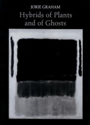 Hybrids of Plants and of Ghosts ebook by Jorie Graham