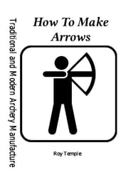 How To Make Arrows ebook by Roy Temple