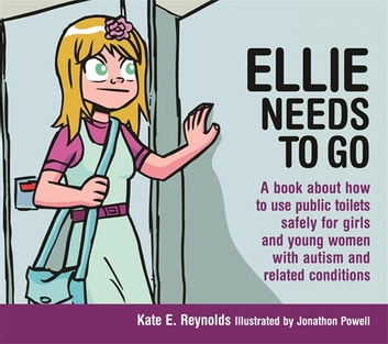 Ellie Needs to Go - A book about how to use public toilets safely for girls and young women with autism and related conditions ebook by Kate E. Reynolds