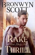 The Rake Most Likely To Thrill - A Regency Romance ebook by Bronwyn Scott