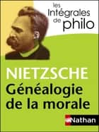 Intégrales de Philo - NIETZSCHE, Généalogie de la morale ebook by Christine Thubert, Jacques Deschamps, Denis Huisman,...