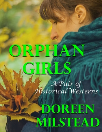 Orphan Girls: A Pair of Historical Westerns ebook by Doreen Milstead