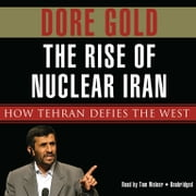 The Rise of Nuclear Iran - How Tehran Defies the West audiobook by Dore Gold