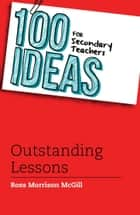 100 Ideas for Secondary Teachers: Outstanding Lessons ebook by Ross Morrison McGill