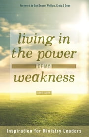 Living in the Power of My Weakness - Inspiration for Ministry Leaders ebook by Dave Clark