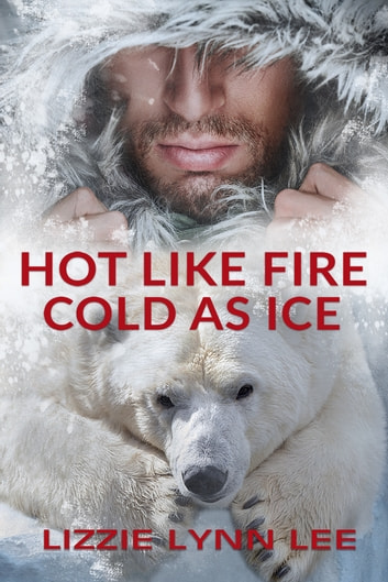 Hot Like Fire, Cold As Ice ebook by Lizzie Lynn Lee