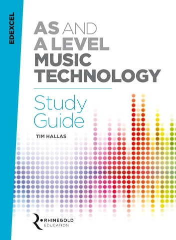 Edexcel AS and A Level Music Technology Study Guide ebook by Tim Hallas