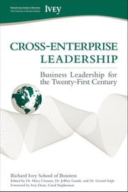 Cross-Enterprise Leadership: Business Leadership for the Twenty-First Century ebook by Richard Ivey School of Business the