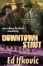 Downtown Strut - An Edna Ferber Mystery ebook by Ed Ifkovic