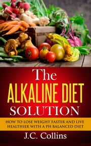 The Alkaline Diet Solution ebook by J.C. Collins