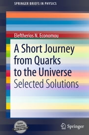 A Short Journey from Quarks to the Universe ebook by Eleftherios N. Economou