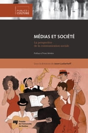 Médias et société - La perspective de la communication sociale ebook by Jason Luckerhoff